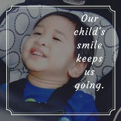 We keep hoping because of our child's smile.