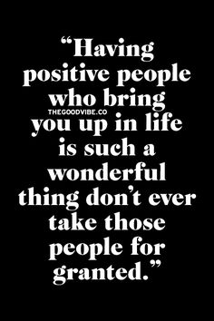 Having positive people who bring you up in life is such a wonderful thing, don't ever take those people for granted. Positive People, Positive Quotes, Positive Attitude, Cool Words, Wise Words, Quotes To Live By, Me Quotes, Qoutes, Validation Quotes