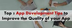 Top 5 Latest App Development Tips to Build a High Quality App
