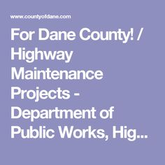 For Dane County! / Highway Maintenance Projects - Department of Public Works, Highway, and Transportation