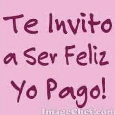 Te invito a ser feliz, yo pago I invite you to be happy, I pay