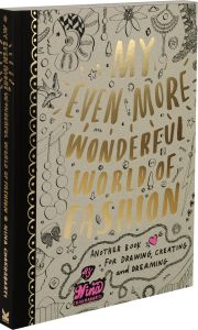 My Even More Wonderful World of Fashion: Another Book for Drawing, Creating and Dreaming.