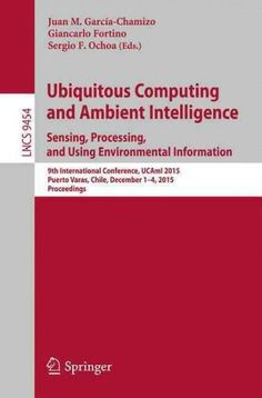 Ubiquitous Computing and Ambient Intelligence. Sensing, Processing, and Using Environmental Information: 9th Inte...