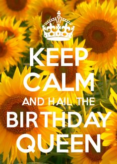 KEEP CALM AND HAIL THE BIRTHDAY QUEEN