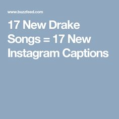 17 New Drake Songs = 17 New Instagram Captions