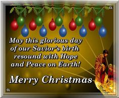 May this glorious day of our savior's birth resound with Hope and Peace on Earth! Merry Little Christmas, Country Christmas, Christmas And New Year, All Things Christmas, Christmas Holidays, Christmas Bulbs, Christmas Decorations, Holiday Decor, Christmas Wishes Quotes