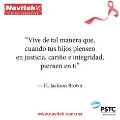 Vive de tal manera que, cuando tus hijos piensen en justicia, cariño e integridad, piensen en tí. -H. Jackson Brown #NTK #PSTC #Frases #Octubre