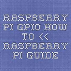 Raspberry Pi GPIO How-To << Raspberry Pi Guide
