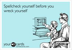 Spellcheck yourself before you wreck yourself.#Repin By:Pinterest++ for iPad#