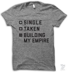 Single? Taken? Nope, building my empire! Digitally printed on an athletic tri-blend t-shirt. You'll love it's classic fit and ultra-soft feel. 50% Polyester / 25% Rayon / 25% Cotton. Each shirt is pri
