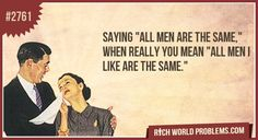 Saying 'all men are the same,' when really you mean 'All men I like are the same.