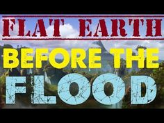 FLAT EARTH | BEFORE THE FLOOD (WOW!!!) :'( - YouTube