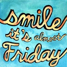 Smile, its almost friday