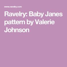 Ravelry: Baby Janes pattern by Valerie Johnson