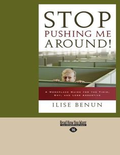 Stop Pushing Me Around!: A Workplace Guide for the Timid, Shy, and Less Assertive by Ilise Benun. $19.99. Publisher: ReadHowYouWant; Large Print 16 pt edition (June 13, 2012). Publication: June 13, 2012. Author: Ilise Benun