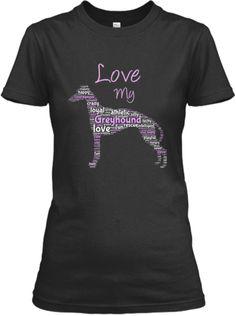 LIMITED EDITION: Love My Greyhound | Teespring