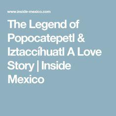 The Legend of Popocatepetl & Iztaccíhuatl A Love Story | Inside Mexico