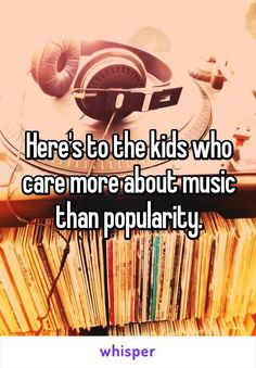 "Music is my life. I don't care about popularity. I don't care if the music I listen to isn't ""popular"". I love it and that's all that matters. Papa Roach, Garth Brooks, Music Is Life, My Music, Kids Music, Music Is My Escape, Step Dance, Whisper Quotes, Breaking Benjamin"