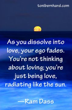 Deep love is selfless. Dissolve into it and radiate. [Ram Dass quote]