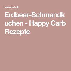 Erdbeer-Schmandkuchen - Happy Carb Rezepte