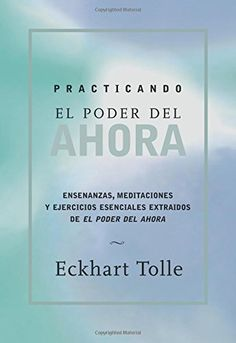 Practicando el poder de ahora: Practicing the Power of Now, Spanish-Language Edition (Spanish Edition) by Eckhart Tolle http://www.amazon.com/dp/1577314468/ref=cm_sw_r_pi_dp_hkKTwb0EEZ3XY