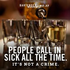 Bartender Wisdom: People call in sick all the time. It's not a crime. Tgi Fridays Restaurant, Restaurant Bar, Last Call, Fun Drinks, Bartender, Great Recipes, Sick, Crime, Remedies
