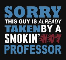 Sorry This Guy is Already Taken By a Smokin Hot Professor - Tshirts & Accesoories by johndavid2015