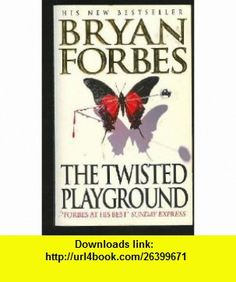 The Twisted Playground (9780749310882) Bryan Forbes , ISBN-10: 074931088X  , ISBN-13: 978-0749310882 , ASIN: B001KSXIZA , tutorials , pdf , ebook , torrent , downloads , rapidshare , filesonic , hotfile , megaupload , fileserve