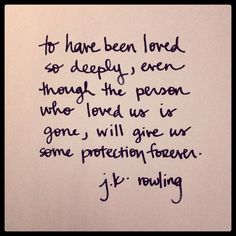 To have been loved deeply...JK Rowling