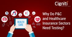 Find out the need of testing in two sectors of Insurance – P&C and Healthcare, and why is testing IoT crucial for the Insurance sector.