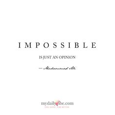 Impossible is just an opinion - Muhammad Ali mydailyvibe.com