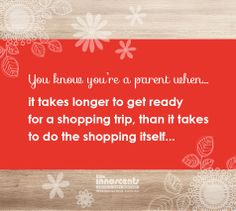 You know you're a parent when. it takes longer to get ready for a shopping trip, than it takes to do the shopping itself. Natural Baby, Parenting Quotes, Skin Problems, Organic Baby, Be Yourself Quotes, Inspirational Quotes, How To Get, Skin Care, Pure Products