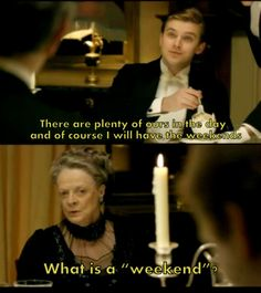"What is a ""weekend""? hahahaha. Maggie Smith deserves every nomination she receives."