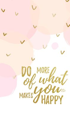 Positive Quotes : Free Colorful Smartphone Wallpaper Do more of what makes you h. - Positive Quotes : Free Colorful Smartphone Wallpaper Do more of what makes you happy Positive Quote - Make You Happy Quotes, Are You Happy, Quotes To Live By, Dream Quotes, Daily Inspiration Quotes, Daily Quotes, Motivation Positive, Quotes Positive, Quotes Motivation