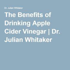 The Benefits of Drinking Apple Cider Vinegar | Dr. Julian Whitaker