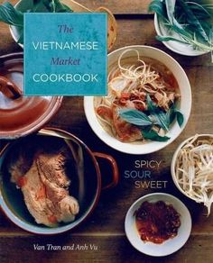 The Vietnamese Market Cookbook: Spicy, Sour, Sweet