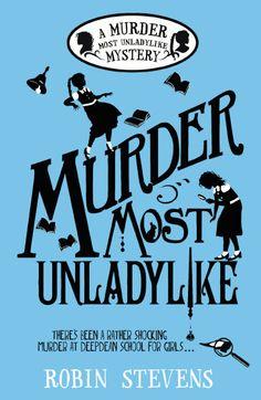 Murder Most Unladylike: A Murder Most Unladylike Mystery   Robin Stevens…