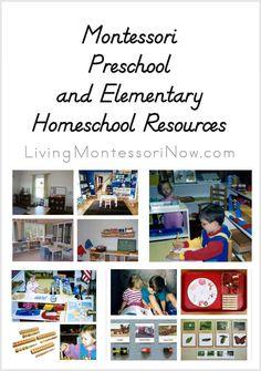 Montessori Preschool and Elementary Homeschool  Resources http://livingmontessorinow.com/2014/07/23/montessori-preschool-and-elementary-homeschool-resources/