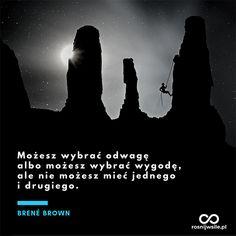 """""""Możesz wybrać odwagę albo możesz wybrać wygodę, ale nie możesz mieć jednego i drugiego"""". - Brené Brown  #rosnijwsile #blog #rozwój #motywacja #sukces #siła #pieniądze #biznes #inspiracja #sentencje #myśli #marzenia #szczęście #życie #pasja #courage #odwaga #męstwo #mountains #wspinaczka #góry #climbing #aforyzmy #quotes #cytat #cytaty Brene Brown, Caligraphy, Quotations, Texts, Quotes, Movies, Movie Posters, Beautiful, 2016 Movies"""