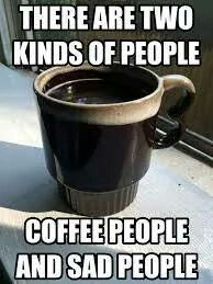 there are 2 kinds of people: coffee people and sad people. #humor #coffee