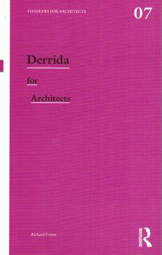 Derrida for architects / Richard Coyne. Signatura: 74 DER Na biblioteca: http://kmelot.biblioteca.udc.es/record=b1512731~S1*gag