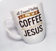 All I need today is a little bit of coffee and a whole lot of Jesus mug  by #delightdesignsvinyl on #Etsy
