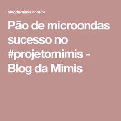 Pão de microondas sucesso no #projetomimis - Blog da Mimis