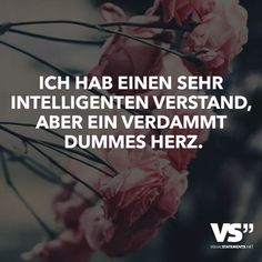 Best Inspirational Quotes About Life QUOTATION – Image : Quotes Of the day – Life Quote Ich hab einen sehr intelligenten Verstand, aber ein verdammt dummes Herz. Sharing is Caring – Keep QuotesDaily up, share this quote ! Daily Quotes, True Quotes, Words Quotes, Funny Quotes, Inspirational Quotes For Students, Inspirational Quotes About Love, German Quotes, Visual Statements, Photo Quotes