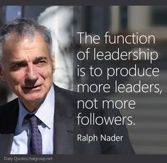 Career Lesson: The function of leadership is to produce more leaders, not more followers. #Quote #Leadership #Business