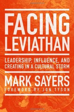 Facing Leviathan: Leadership, Influence, and Creating in a Cultural Storm by Mark Sayers