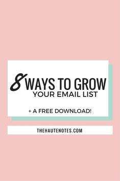 8 Ways to Grow Your Email List (and a FREE Download!) | The Haute Notes
