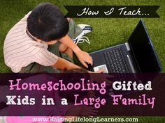 Homeschooling Gifted Kids in a Large Family