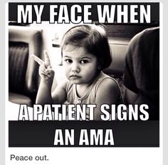 When a pt signs out AMA... lol #dueces