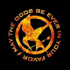 """""""May The Odds Be Ever In Your Favor"""" - Effie Trinket"""